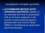metaplastic atrophic gastritis52