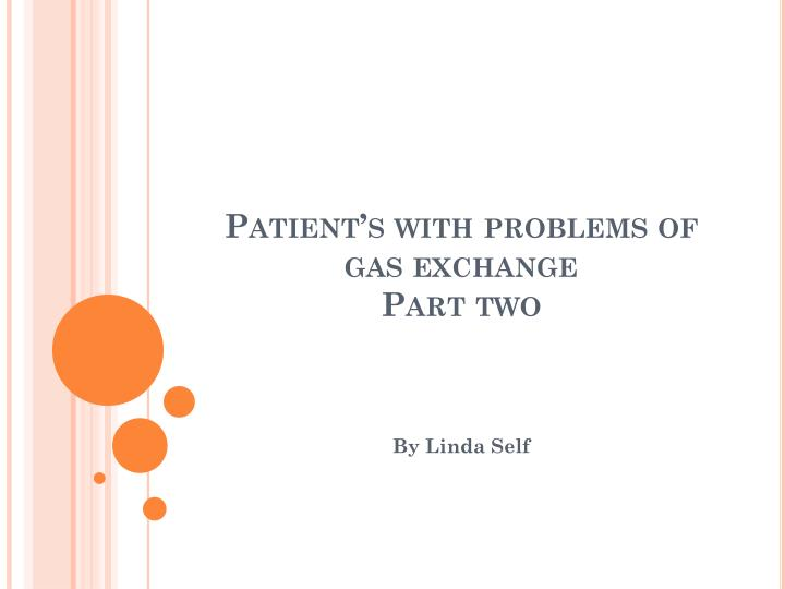 Patient s with problems of gas exchange part two