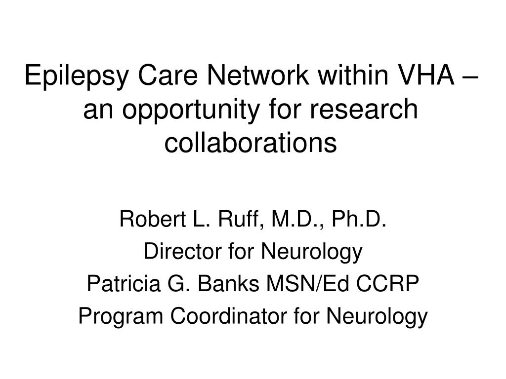 epilepsy care network within vha an opportunity for research collaborations l.