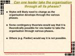 can one leader take the organisation through all its phases