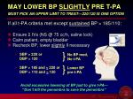 may lower bp slightly pre t pa must pick an upper limit to treat 220 120 is one option