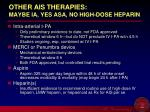 other ais therapies maybe ia yes asa no high dose heparin