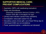 supportive medical care prevent complications