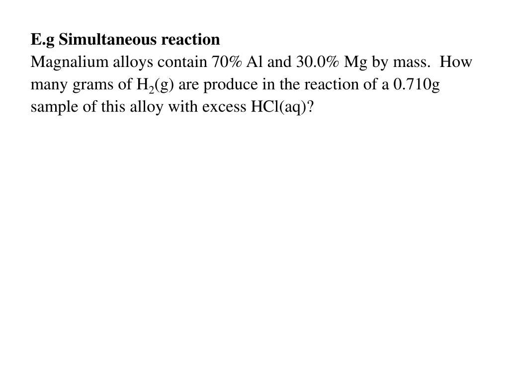 E.g Simultaneous reaction