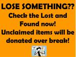 lose something check the lost and found now unclaimed items will be donated over break