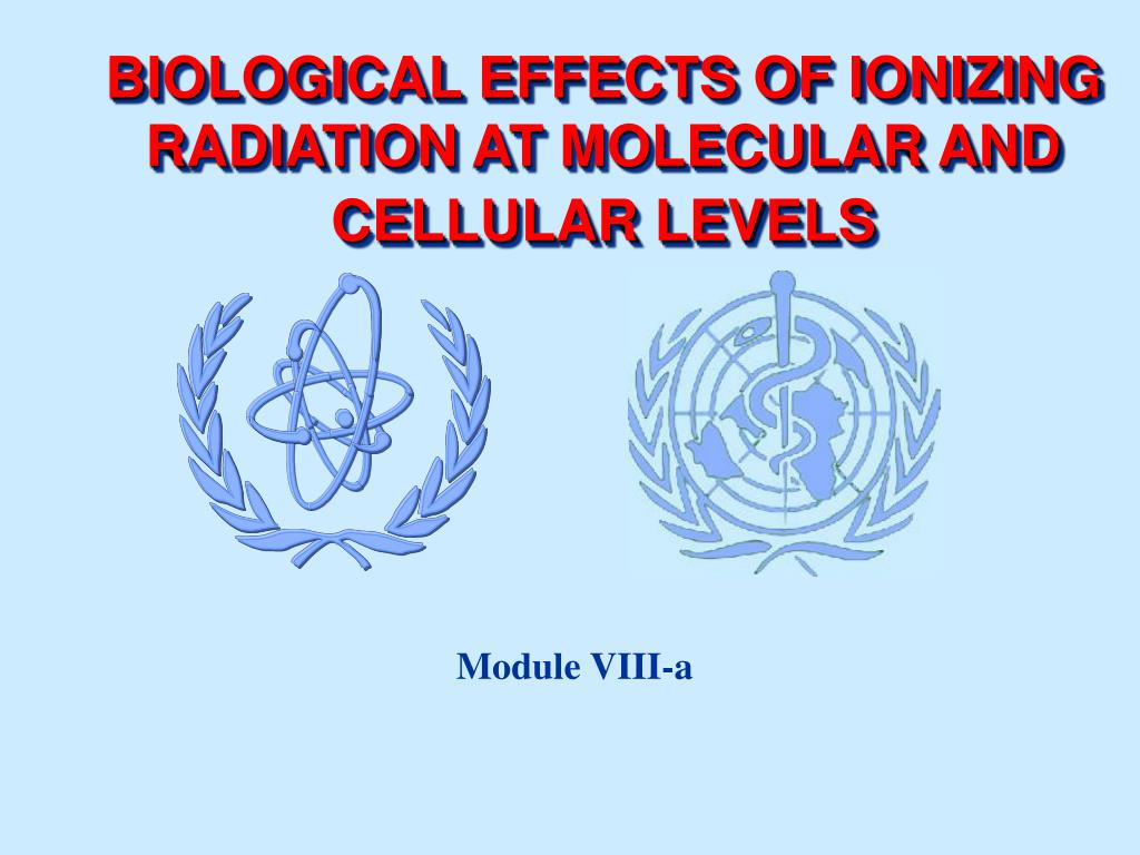 biological effects of ionizing radiation at molecular and cellular levels l.