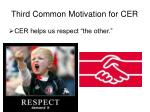 third common motivation for cer