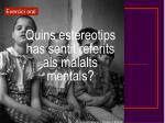 quins estereotips has sentit referits als malalts mentals