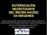 enterocolitis necrotizante del reci n nacido en im genes