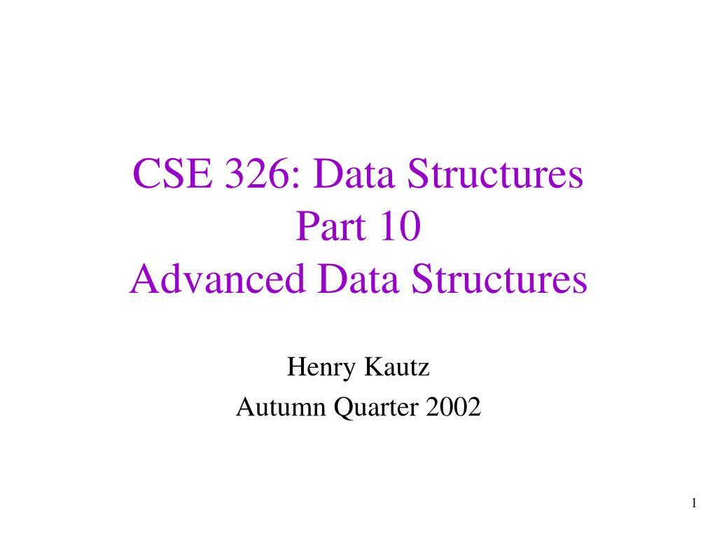 cse 326 data structures part 10 advanced data structures l.