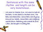 sentences with the same rhythm and length can be very monotonous