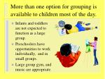 more than one option for grouping is available to children most of the day
