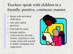 teachers speak with children in a friendly positive courteous manner