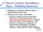 how to conduct surveillance place modeling resources