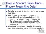 how to conduct surveillance place presenting data