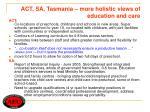 act sa tasmania more holistic views of education and care