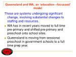 queensland and wa an education focussed model
