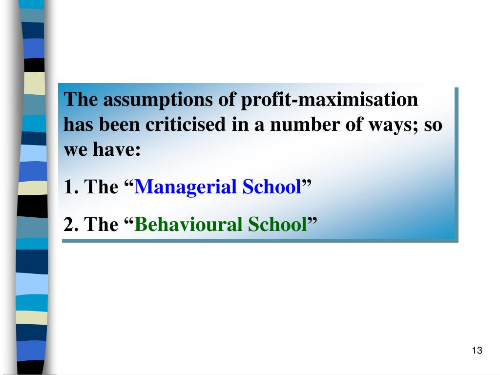 The assumptions of profit-maximisation has been criticised in a number of ways; so we have: