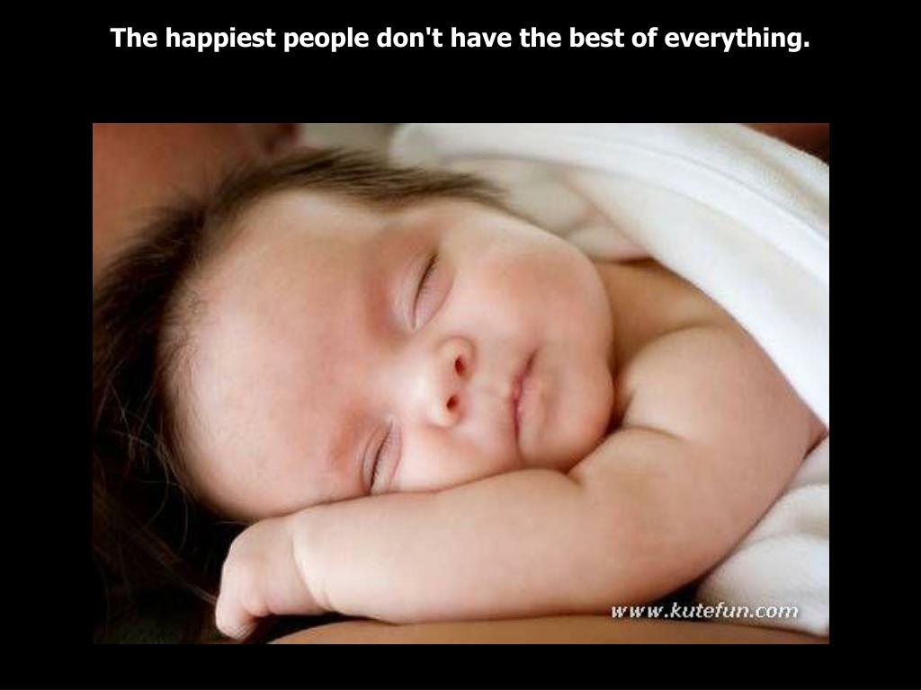The happiest people don't have the best of everything.