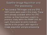 satellite image aquisition and pre processing