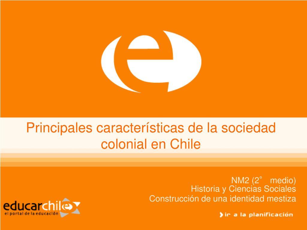 principales caracter sticas de la sociedad colonial en chile l.