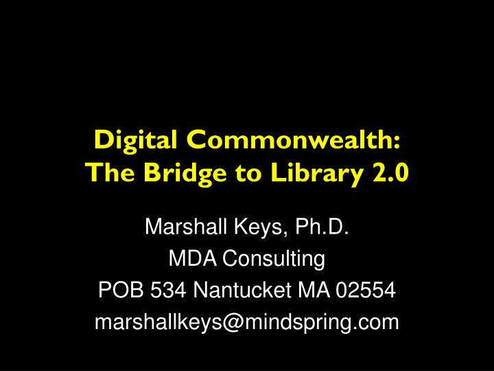 Digital commonwealth the bridge to library 2 0