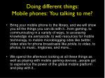 doing different things mobile phones you talking to me
