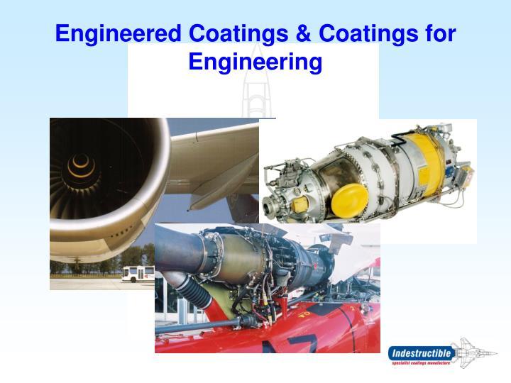 Engineered coatings coatings for engineering