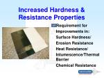 increased hardness resistance properties