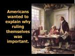 americans wanted to explain why ruling themselves was important