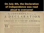 on july 4th the declaration of independence was read aloud to everyone
