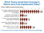 which texans would gain coverage if reform were fully implemented today