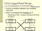 cross lagged panel design or cross lag panel or cross panel lag