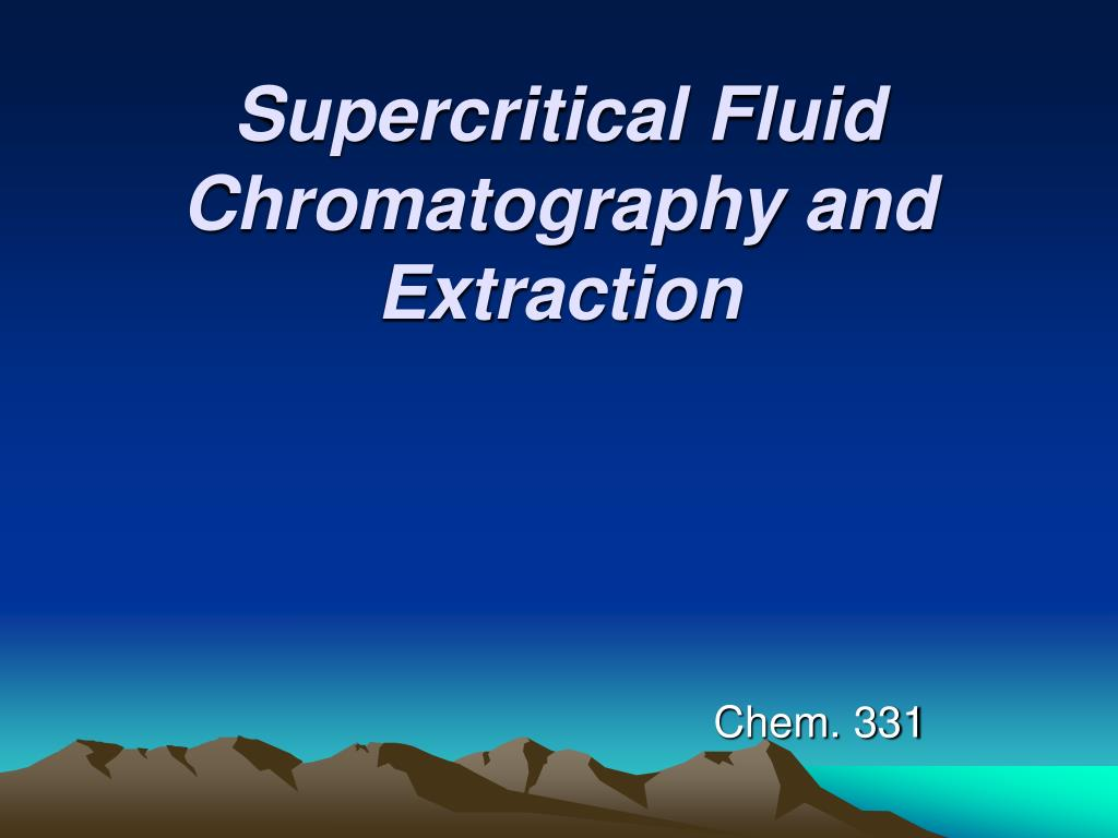 supercritical fluid chromatography and extraction l.