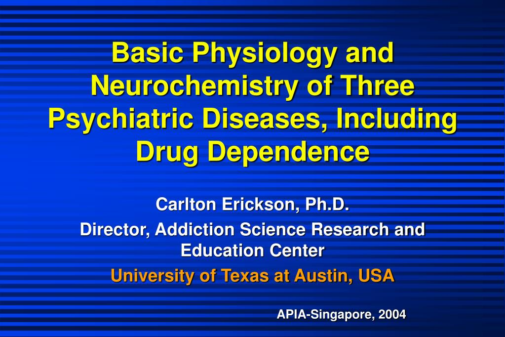 basic physiology and neurochemistry of three psychiatric diseases including drug dependence l.