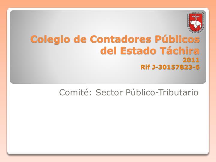 colegio de contadores p blicos del estado t chira 2011 rif j 30157823 6 n.