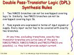 double pass transistor logic dpl synthesis rules