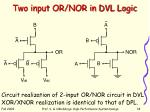 two input or nor in dvl logic