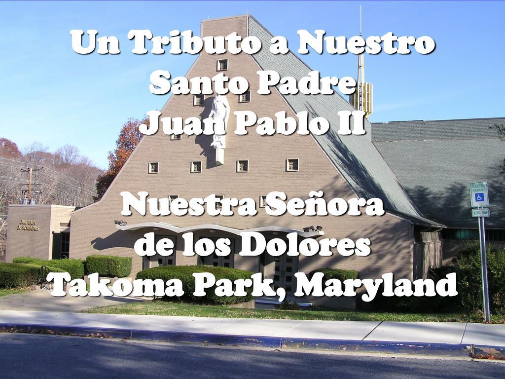 un tributo a nuestro santo padre juan pablo ii nuestra se ora de los dolores takoma park maryland l.