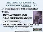 antibiotics cause it antibiotics treat it