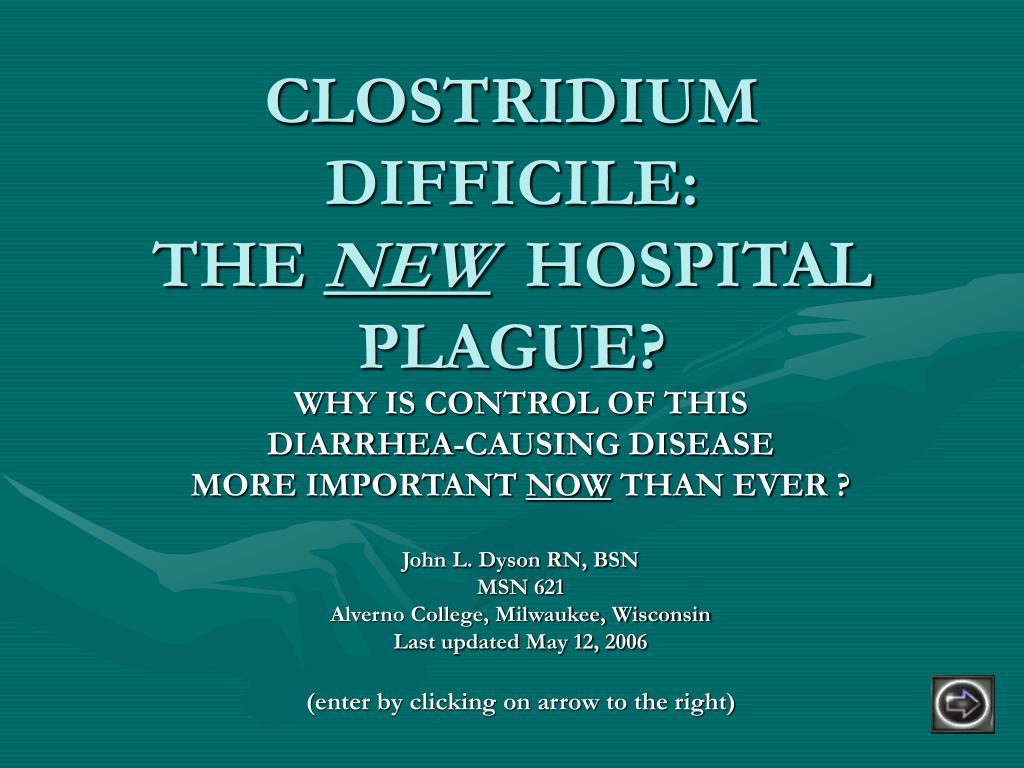 clostridium difficile the new hospital plague l.
