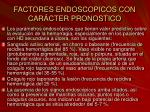 factores endoscopicos con car cter pronostico