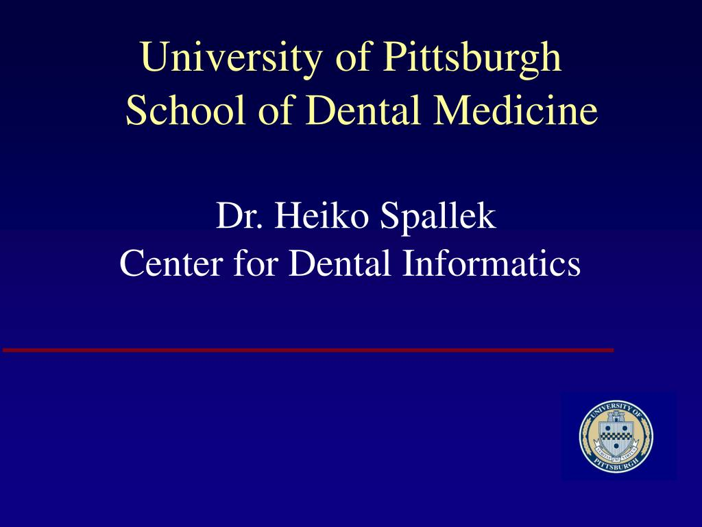 university of pittsburgh school of dental medicine dr heiko spallek center for dental informatics l.