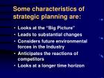 some characteristics of strategic planning are
