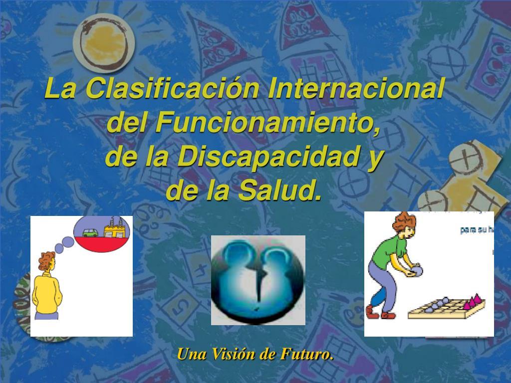 la clasificaci n internacional del funcionamiento de la discapacidad y de la salud l.