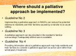where should a palliative approach be implemented