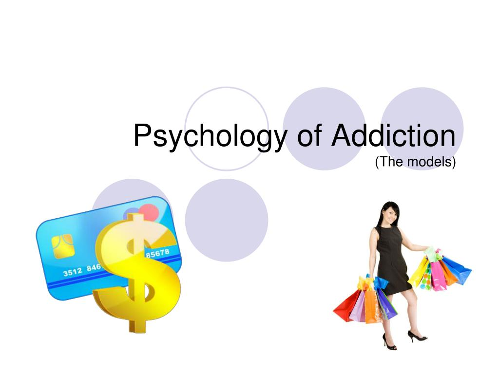psychology of addiction the models l.