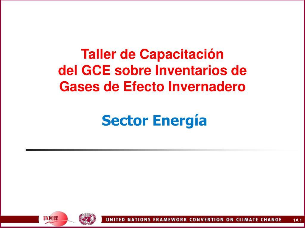 taller de capacitaci n del gce sobre inventarios de gases de efecto invernadero sector energ a l.