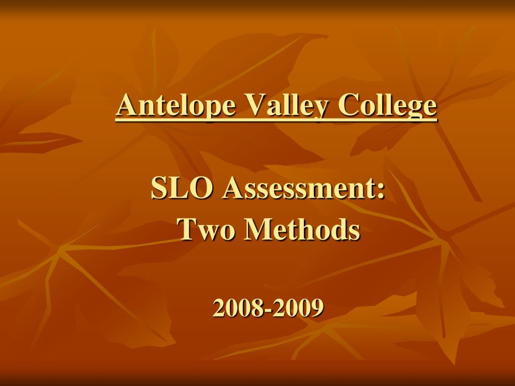 antelope valley college slo assessment two methods 2008 2009 l.