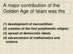a major contribution of the golden age of islam was the